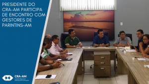 Presidente do CRA-AM participa de encontro com gestores de Parintins