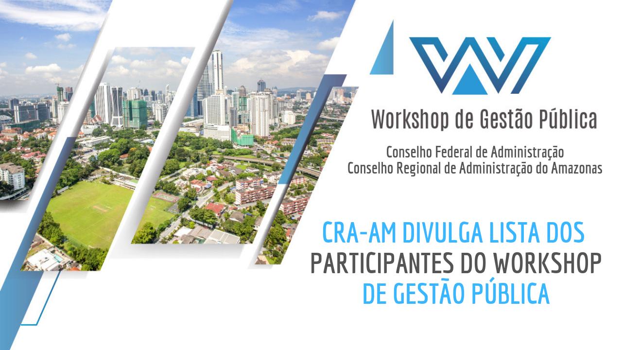 CRA-AM divulga lista dos participantes do Workshop de Gestão Pública