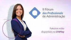 II Fórum das Profissionais de Administração: palestras estão disponíveis no CFAPlay