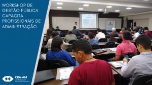 Workshop de Gestão Pública capacita 40 profissionais de Administração