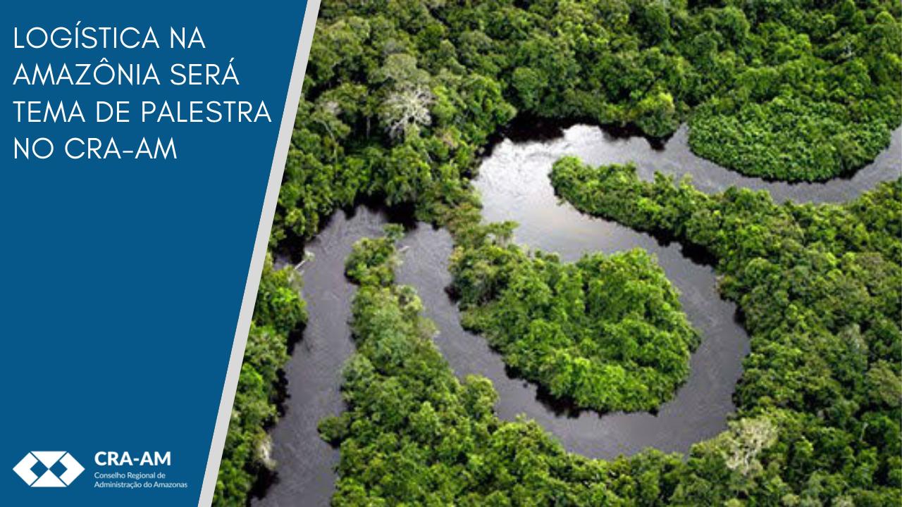 Programa Gestão & Tecnologia discute a Logística na Amazônia
