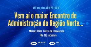 Gestão e Tecnologia é o foco do Encontro de Administração do Amazonas 2019