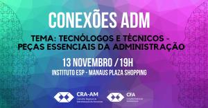 Conexões ADM : Tecnólogos e Técnicos – Peças Essenciais da Administração