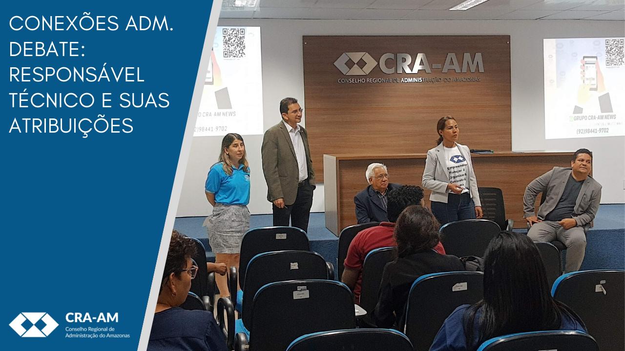 CRA-AM promove debate sobre a atuação dos responsáveis técnicos na área da Administração
