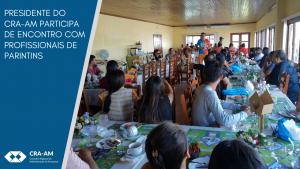 Read more about the article Profissionais e acadêmicos participam de ações do CRA-AM em Parintins