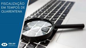Setor de fiscalização do CRA-AM continua atuando na defesa dos profissionais de Administração durante a pandemia