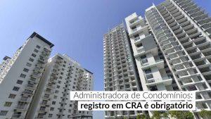 Notícia CFA – Justiça confirma a exigência de registro em CRA para ADM de Condomínios