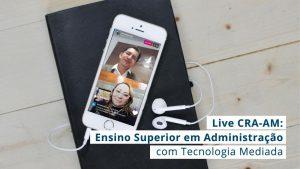 Experiência positiva da UEA com uso do ensino mediado por tecnologia para o interior foi destaque da live