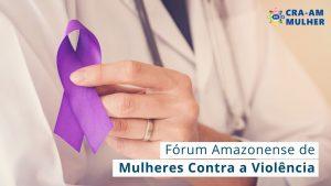 Evento idealizado pela Comissão de Mulheres do CRA-AM abordará a Violência Doméstica e Psicológica contra a Mulher