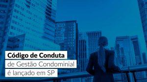 Sistema CFA/CRAs – Código de Conduta de Gestão Condominial: uma novidade interessante